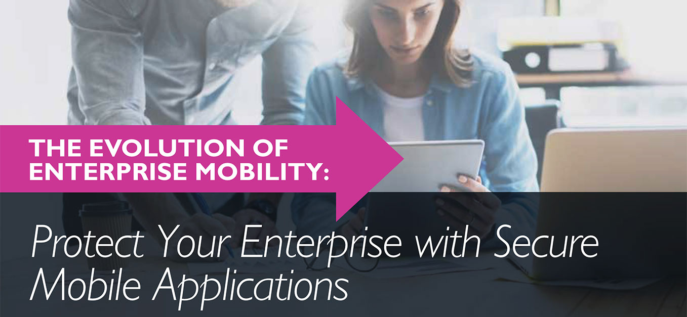 Protect Your Enterprise with Secure Mobile Applications